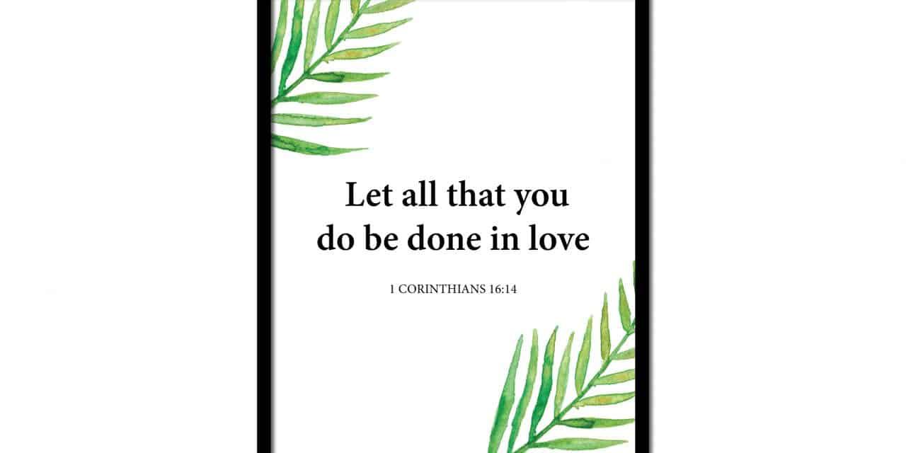 Let All That You Do – 1 Corinthians 16:14 (Scripture Wall Art)