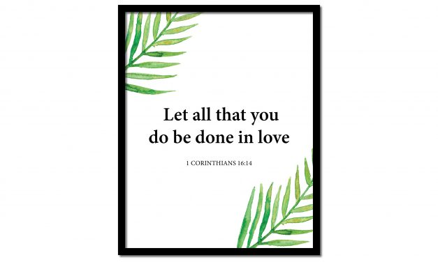 Let All That You Do – 1 Corinthians 16:14 (Scripture Wall Art)